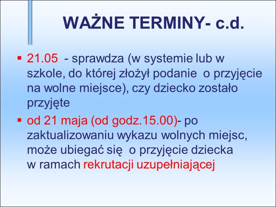 WAŻNE TERMINY- c.d.21.05 - sprawdza (w systemie lub w szkole, do której złożył podanie o przyjęcie na wolne miejsce), czy dziecko zostało przyjęte.