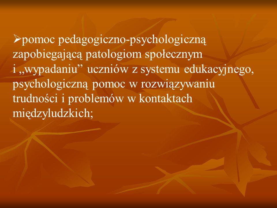 """pomoc pedagogiczno-psychologiczną zapobiegającą patologiom społecznym i """"wypadaniu uczniów z systemu edukacyjnego, psychologiczną pomoc w rozwiązywaniu trudności i problemów w kontaktach międzyludzkich;"""