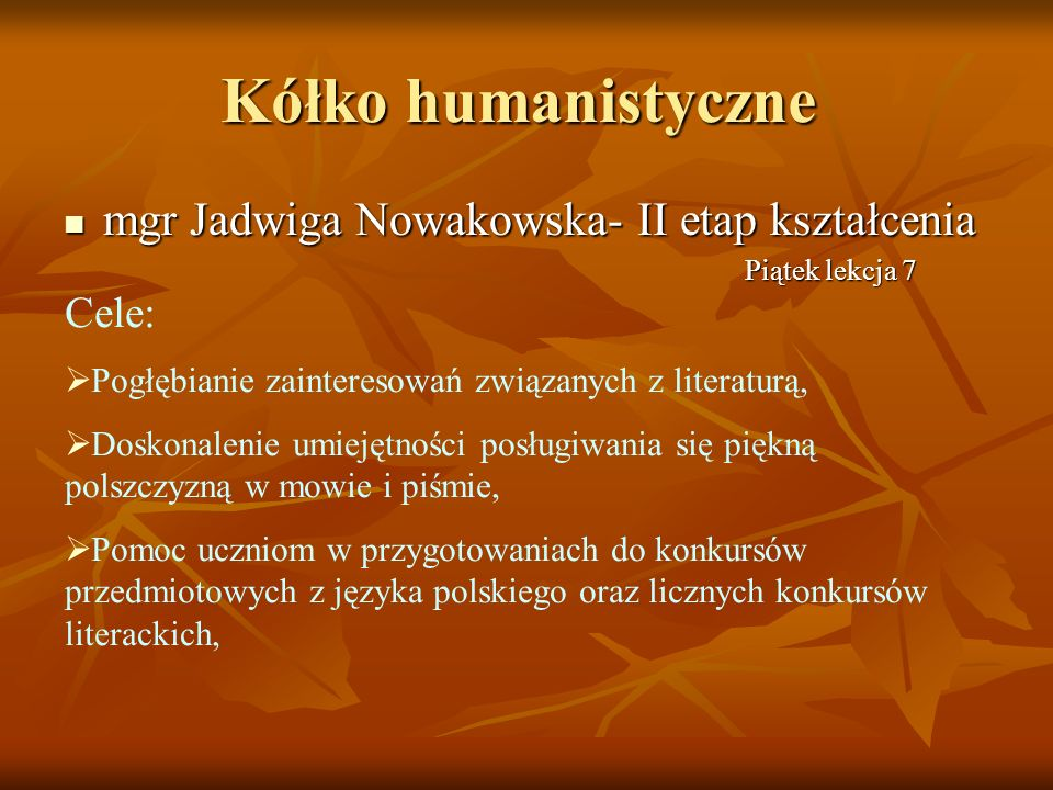 Kółko humanistyczne mgr Jadwiga Nowakowska- II etap kształcenia Cele: