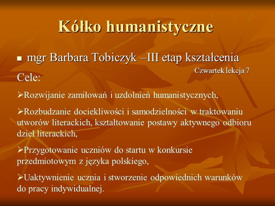 Kółko humanistyczne mgr Barbara Tobiczyk –III etap kształcenia Cele: