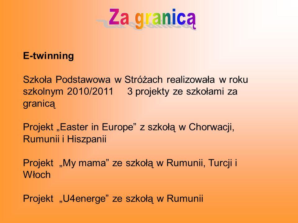 Za granicą E-twinning. Szkoła Podstawowa w Stróżach realizowała w roku szkolnym 2010/2011 3 projekty ze szkołami za granicą.