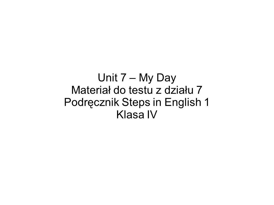 Materiał do testu z działu 7 Podręcznik Steps in English 1 Klasa IV