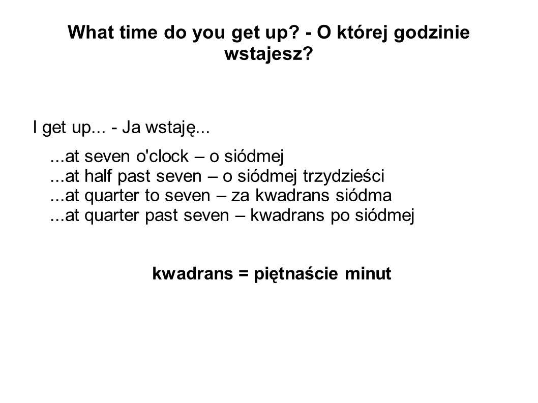 What time do you get up - O której godzinie wstajesz