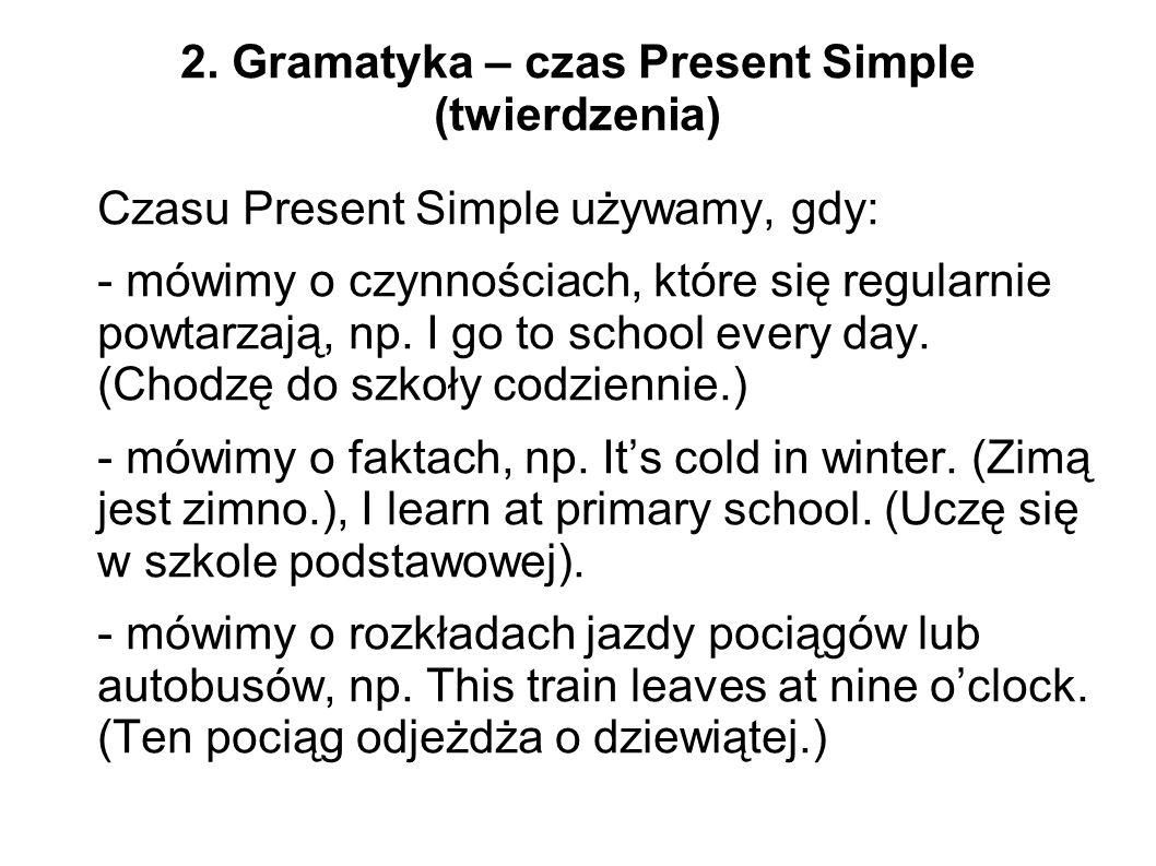 2. Gramatyka – czas Present Simple (twierdzenia)
