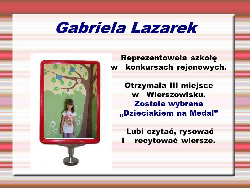 Gabriela Lazarek Reprezentowała szkołę w konkursach rejonowych.