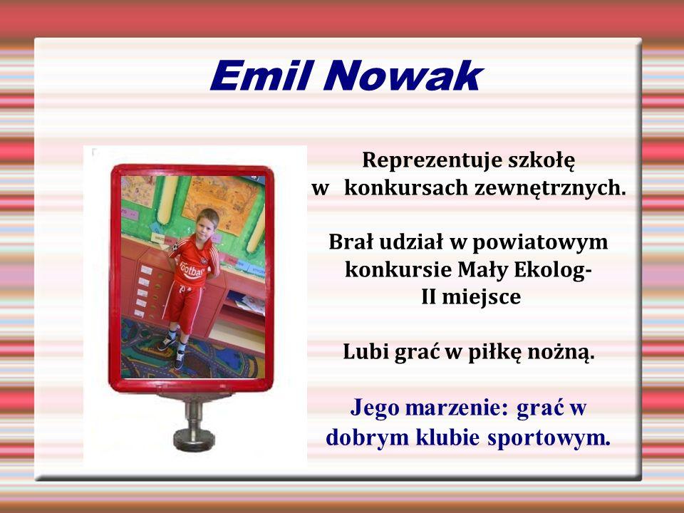 Emil Nowak Jego marzenie: grać w dobrym klubie sportowym.