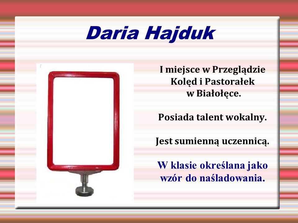 Daria Hajduk W klasie określana jako wzór do naśladowania.