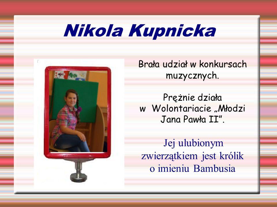 Nikola Kupnicka Brała udział w konkursach muzycznych.