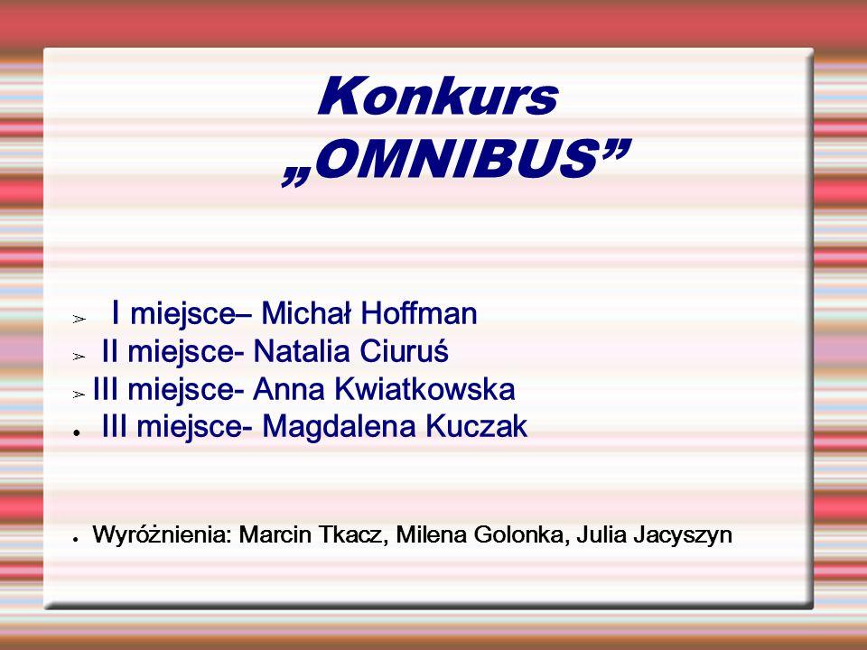 "Konkurs ""OMNIBUS I miejsce– Michał Hoffman II miejsce- Natalia Ciuruś"