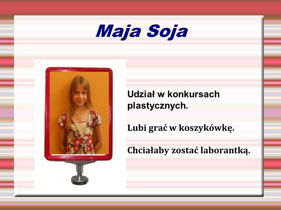 Maja Soja Udział w konkursach plastycznych. Lubi grać w koszykówkę.