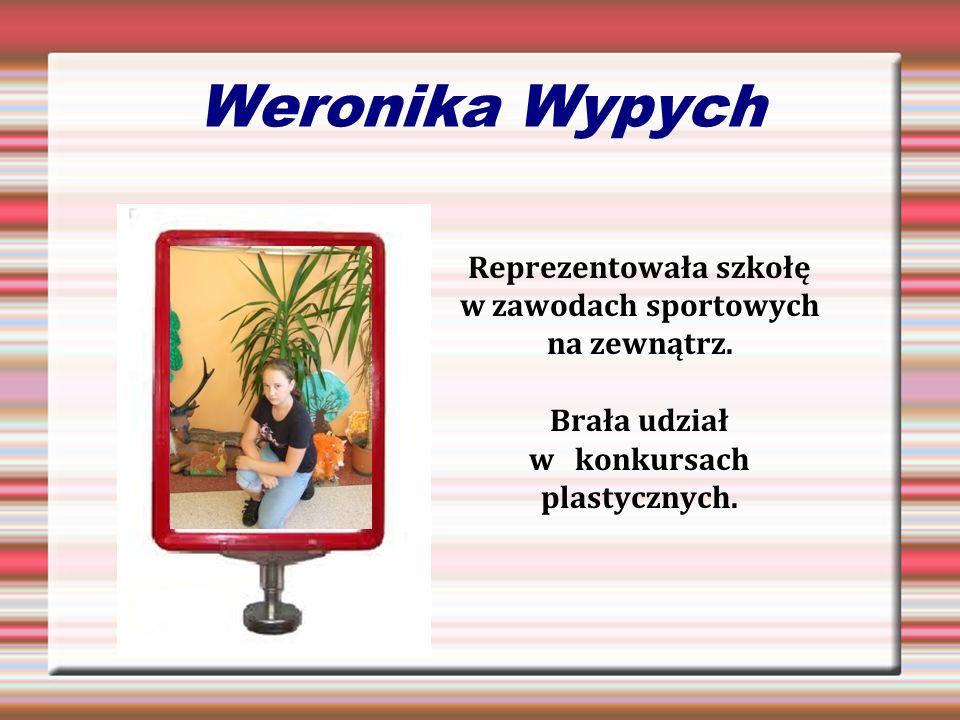 Weronika WypychReprezentowała szkołę w zawodach sportowych na zewnątrz.