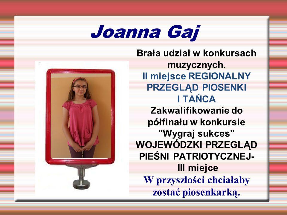 Joanna Gaj W przyszłości chciałaby zostać piosenkarką.