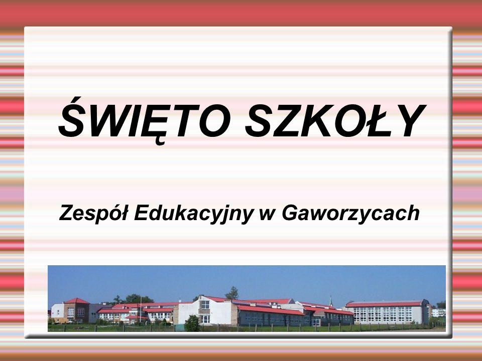 ŚWIĘTO SZKOŁY Zespół Edukacyjny w Gaworzycach