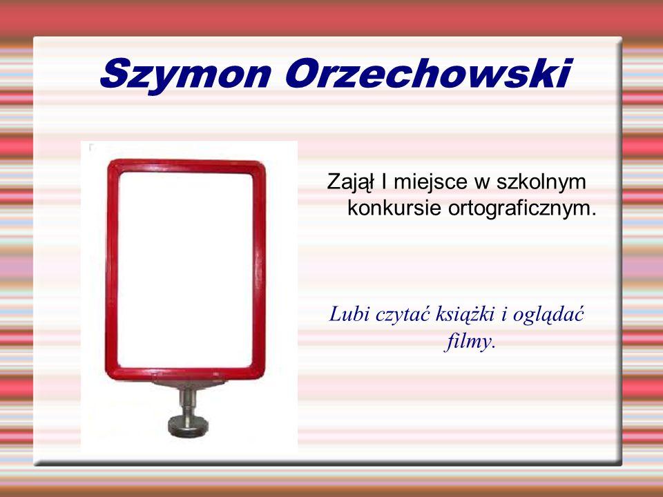 Szymon OrzechowskiZajął I miejsce w szkolnym konkursie ortograficznym.