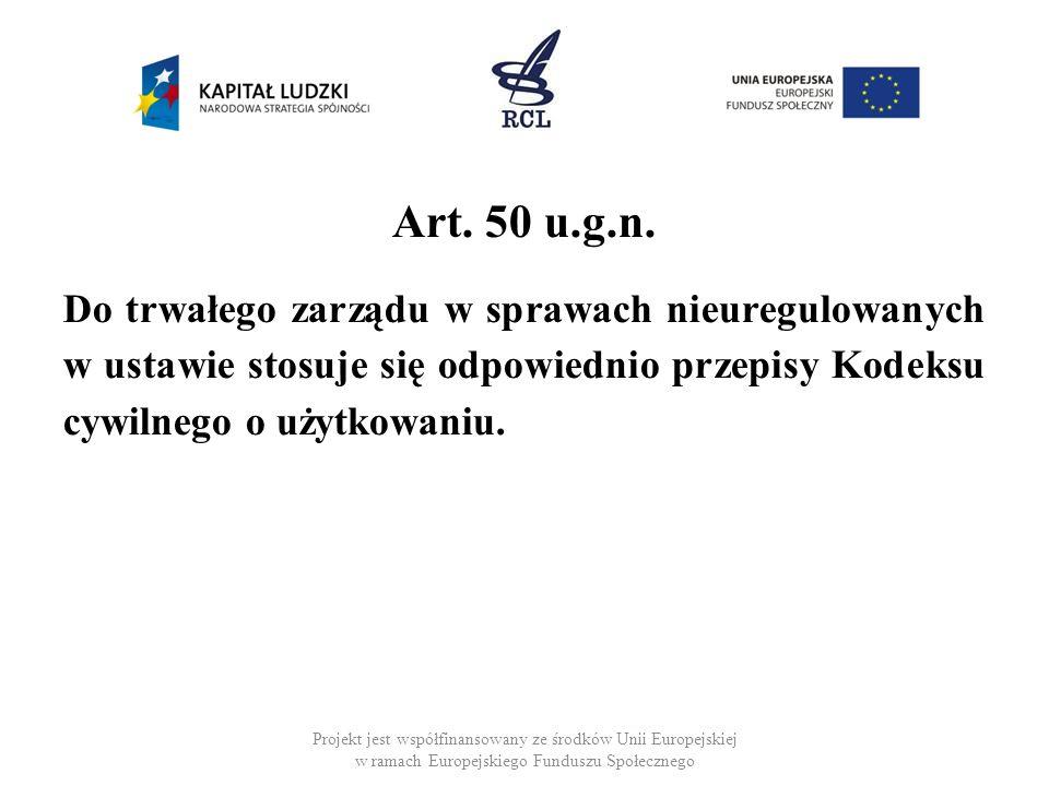 Art. 50 u.g.n.Do trwałego zarządu w sprawach nieuregulowanych w ustawie stosuje się odpowiednio przepisy Kodeksu cywilnego o użytkowaniu.