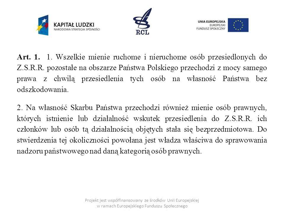 Art. 1. 1. Wszelkie mienie ruchome i nieruchome osób przesiedlonych do Z.S.R.R. pozostałe na obszarze Państwa Polskiego przechodzi z mocy samego prawa z chwilą przesiedlenia tych osób na własność Państwa bez odszkodowania.