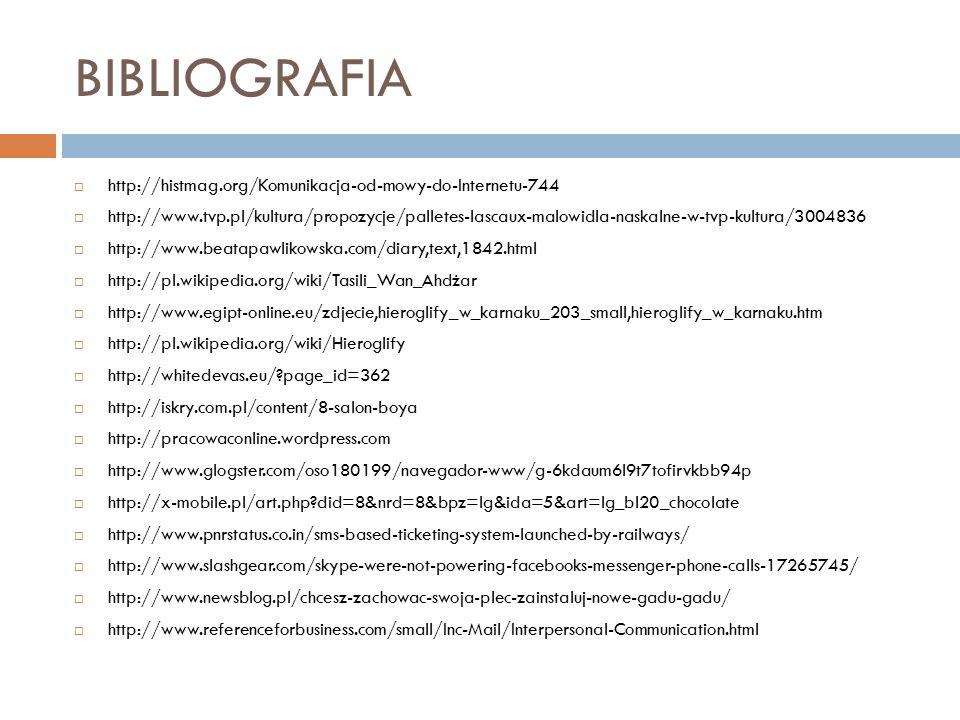 BIBLIOGRAFIA http://histmag.org/Komunikacja-od-mowy-do-Internetu-744