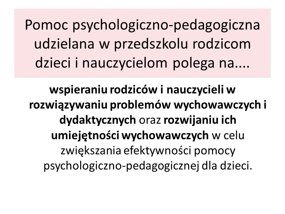 Pomoc psychologiczno-pedagogiczna udzielana w przedszkolu rodzicom dzieci i nauczycielom polega na....