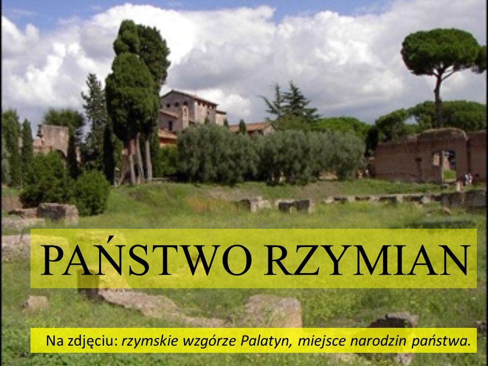 PAŃSTWO RZYMIAN Na zdjęciu: rzymskie wzgórze Palatyn, miejsce narodzin państwa.