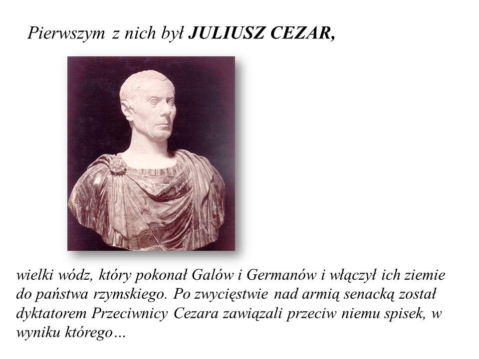 Pierwszym z nich był JULIUSZ CEZAR,