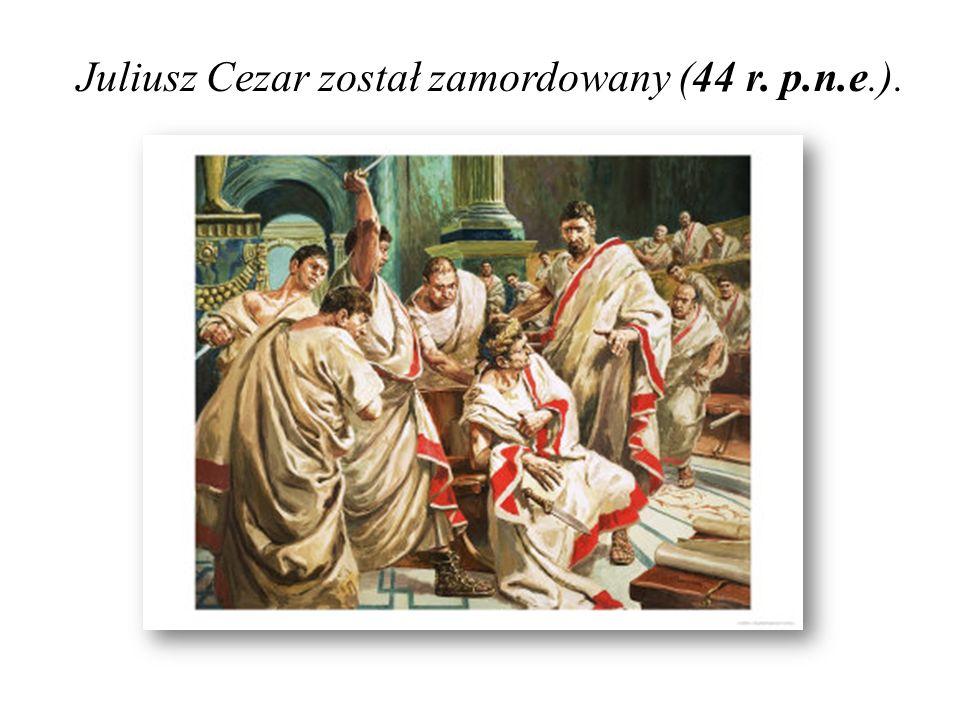 Juliusz Cezar został zamordowany (44 r. p.n.e.).