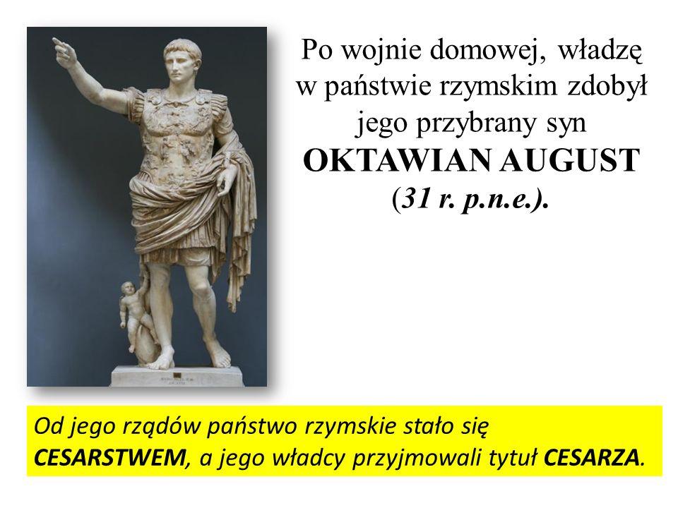 Po wojnie domowej, władzę w państwie rzymskim zdobył jego przybrany syn OKTAWIAN AUGUST (31 r. p.n.e.).
