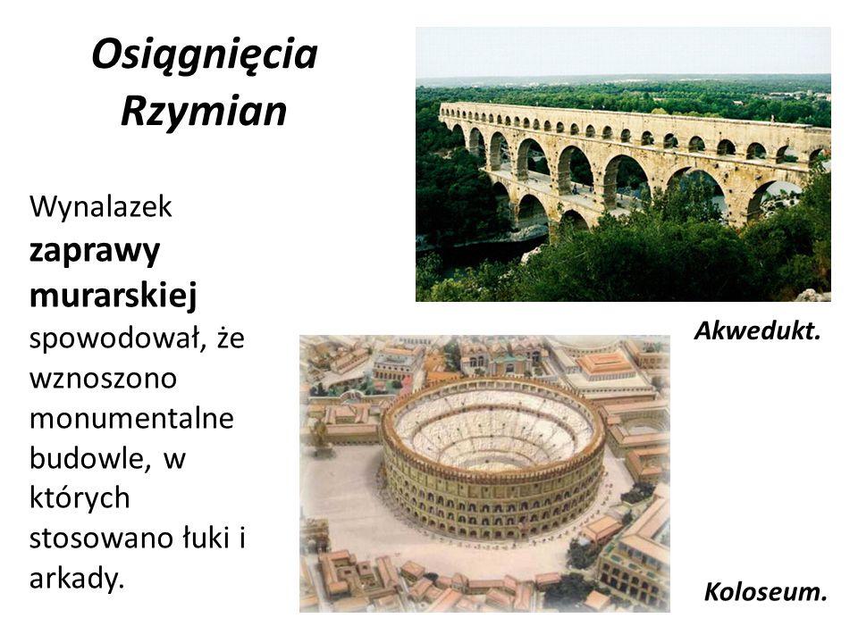 Osiągnięcia Rzymian Wynalazek zaprawy murarskiej spowodował, że wznoszono monumentalne budowle, w których stosowano łuki i arkady.