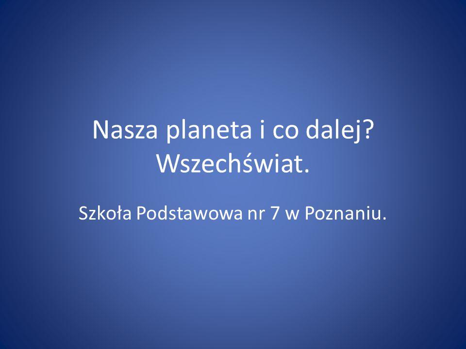 Nasza planeta i co dalej Wszechświat.