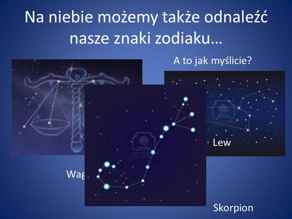 Na niebie możemy także odnaleźć nasze znaki zodiaku…