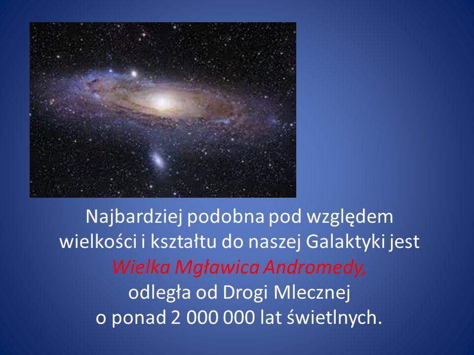 Najbardziej podobna pod względem wielkości i kształtu do naszej Galaktyki jest Wielka Mgławica Andromedy, odległa od Drogi Mlecznej o ponad 2 000 000 lat świetlnych.