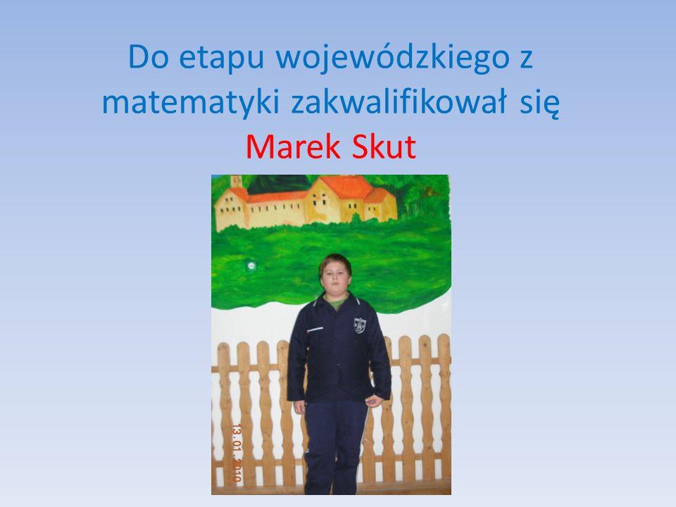 Do etapu wojewódzkiego z matematyki zakwalifikował się Marek Skut