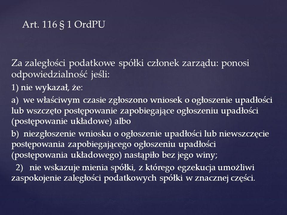 Art. 116 § 1 OrdPU Za zaległości podatkowe spółki członek zarządu: ponosi odpowiedzialność jeśli: 1) nie wykazał, że:
