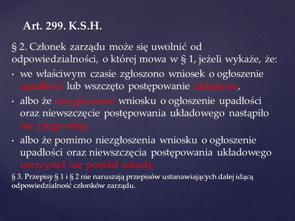 Art. 299. K.S.H. § 2. Członek zarządu może się uwolnić od odpowiedzialności, o której mowa w § 1, jeżeli wykaże, że: