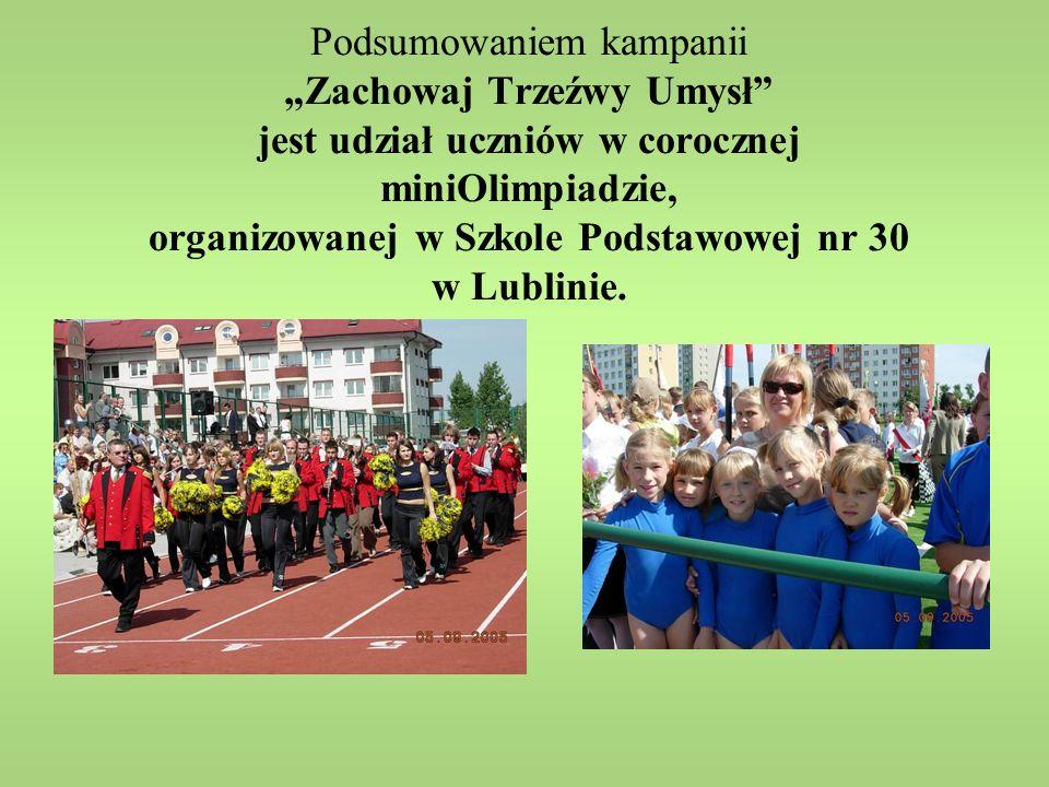 """Podsumowaniem kampanii """"Zachowaj Trzeźwy Umysł jest udział uczniów w corocznej miniOlimpiadzie, organizowanej w Szkole Podstawowej nr 30 w Lublinie."""