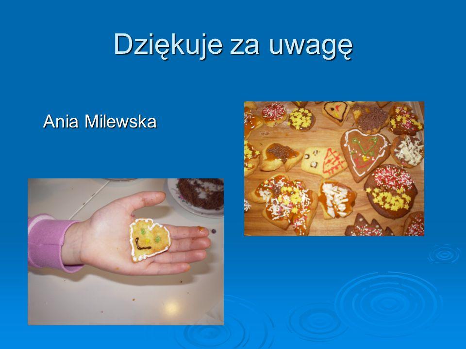 Dziękuje za uwagę Ania Milewska