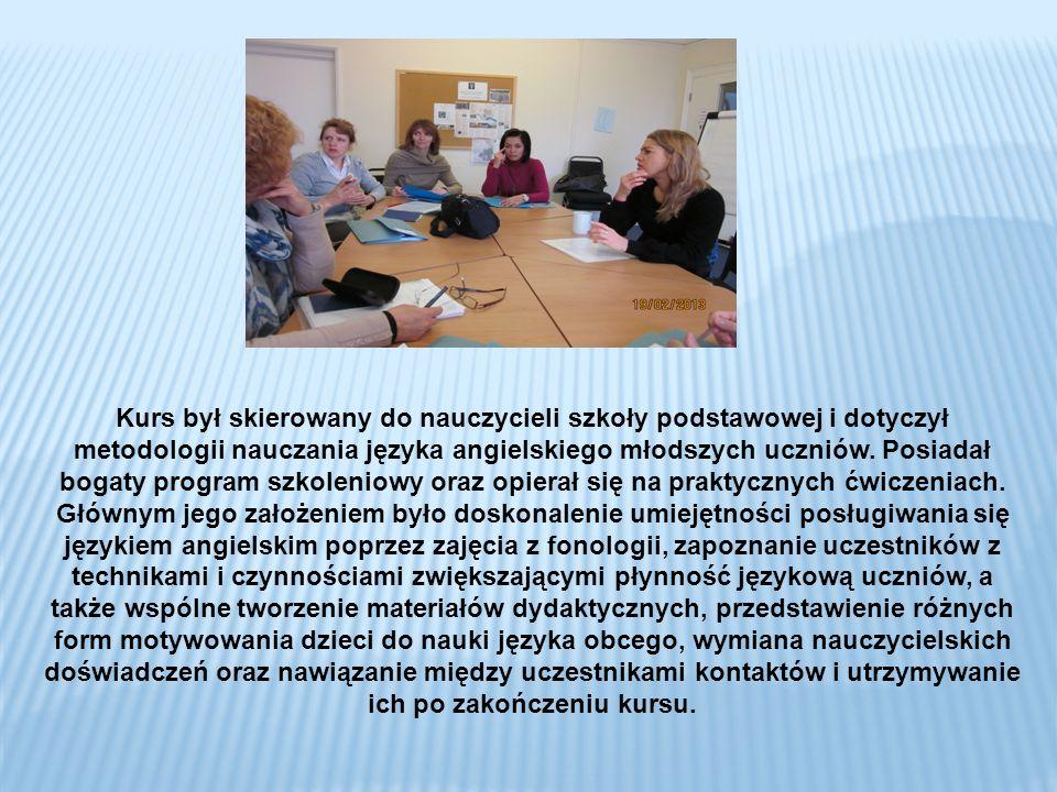 Kurs był skierowany do nauczycieli szkoły podstawowej i dotyczył metodologii nauczania języka angielskiego młodszych uczniów.
