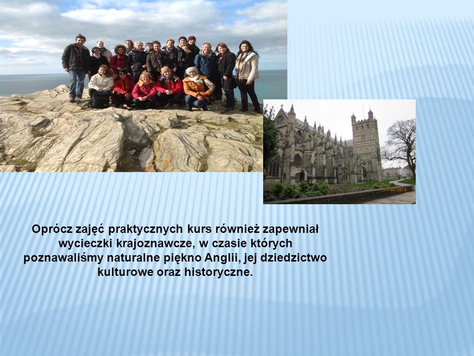 Oprócz zajęć praktycznych kurs również zapewniał wycieczki krajoznawcze, w czasie których poznawaliśmy naturalne piękno Anglii, jej dziedzictwo kulturowe oraz historyczne.
