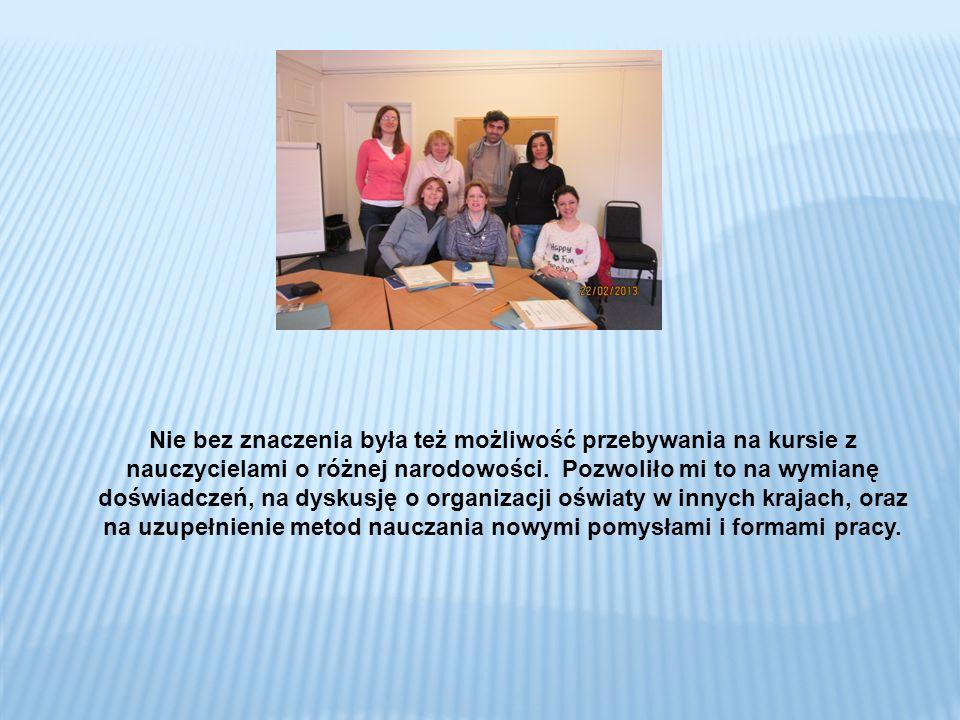 Nie bez znaczenia była też możliwość przebywania na kursie z nauczycielami o różnej narodowości.