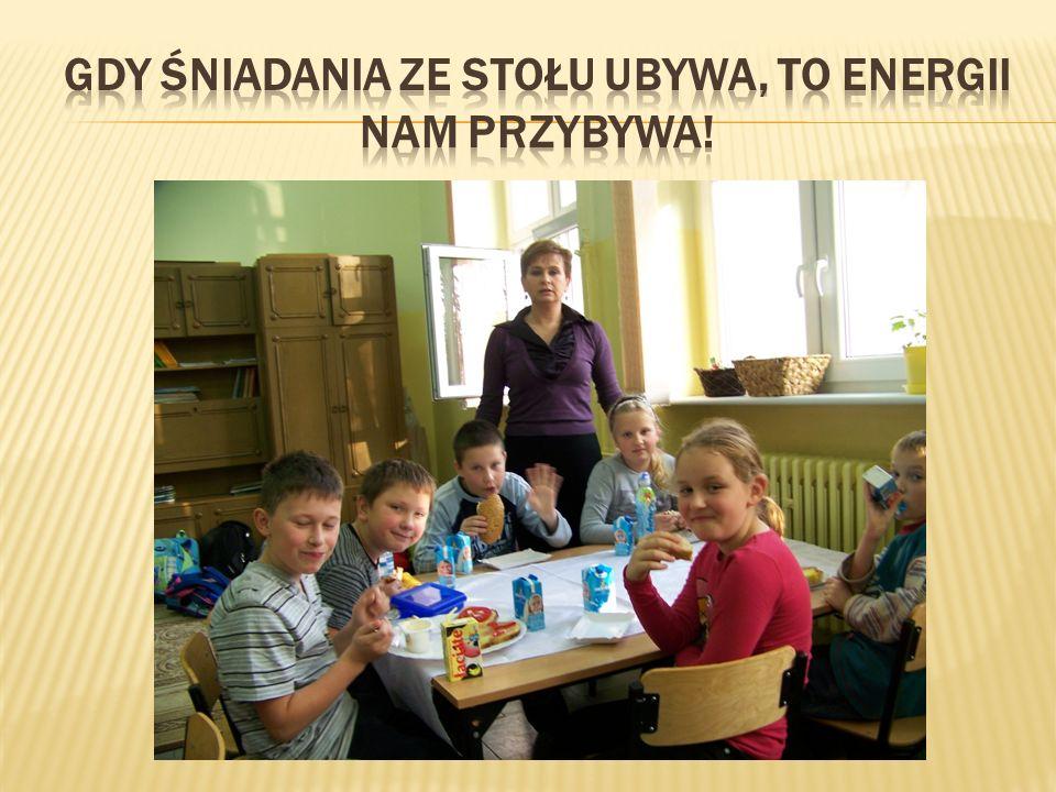 gdy śniadania ze stołu ubywa, TO ENERGII nam przybywa!