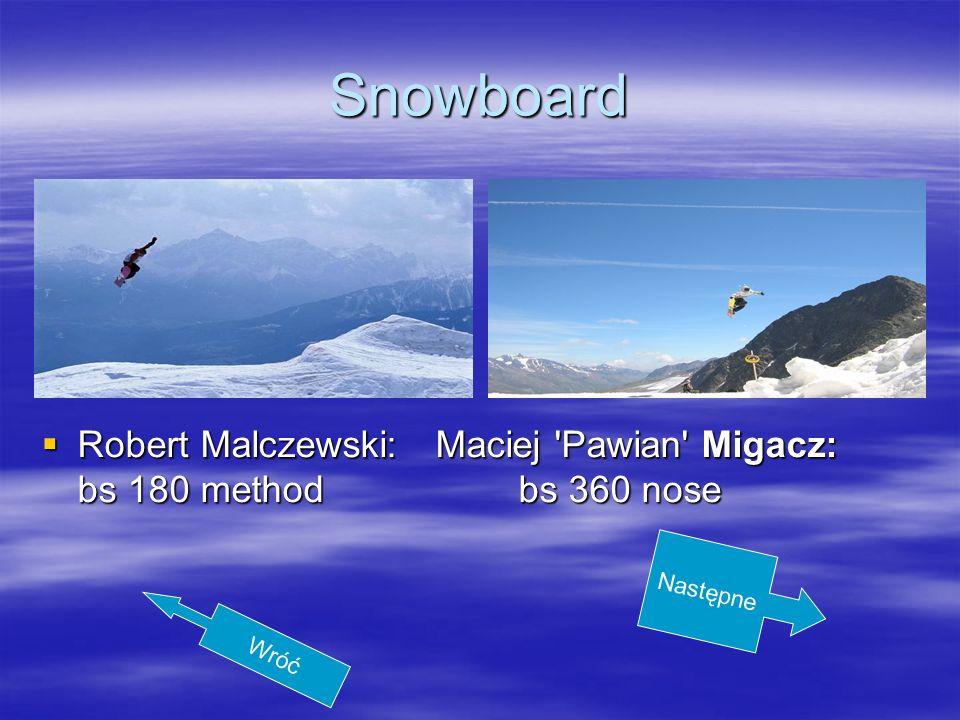 SnowboardRobert Malczewski: Maciej Pawian Migacz: bs 180 method bs 360 nose. Następne.