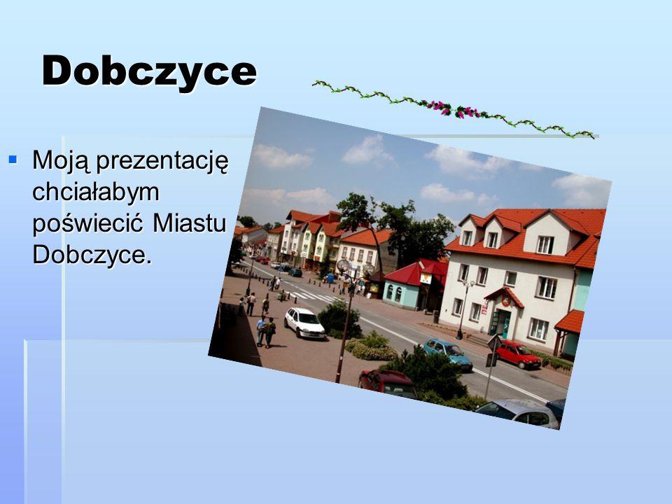 Dobczyce Moją prezentację chciałabym poświecić Miastu Dobczyce.