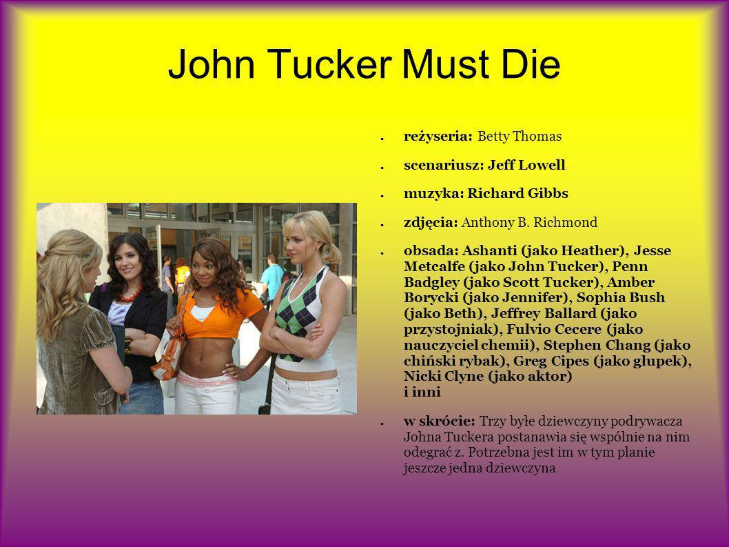 John Tucker Must Die reżyseria: Betty Thomas scenariusz: Jeff Lowell