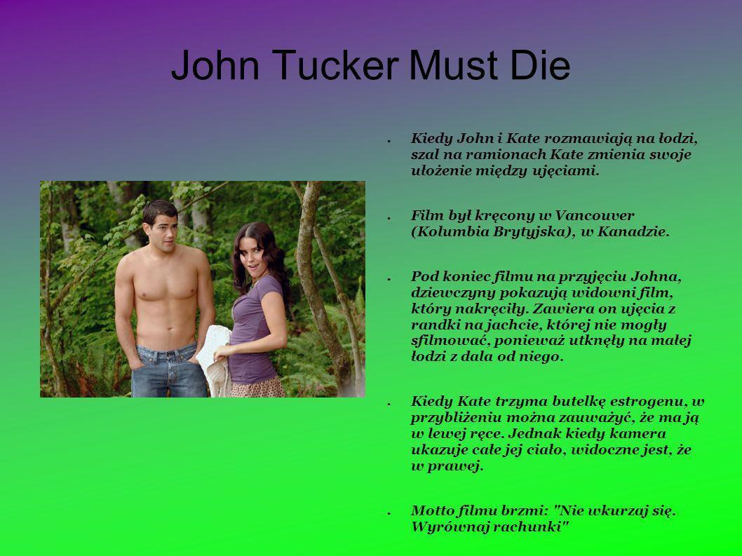 John Tucker Must Die Kiedy John i Kate rozmawiają na łodzi, szal na ramionach Kate zmienia swoje ułożenie między ujęciami.