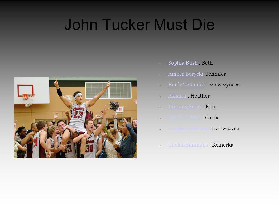 John Tucker Must Die Sophia Bush : Beth Amber Borycki :Jennifer