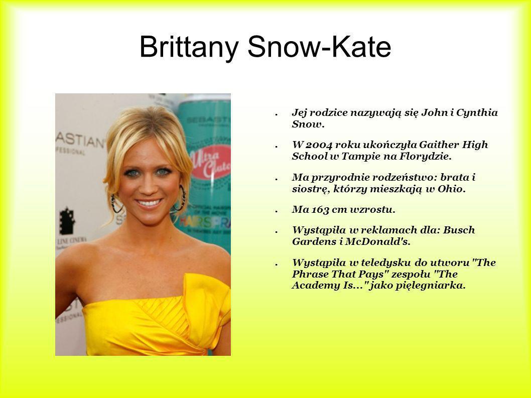 Brittany Snow-Kate Jej rodzice nazywają się John i Cynthia Snow.