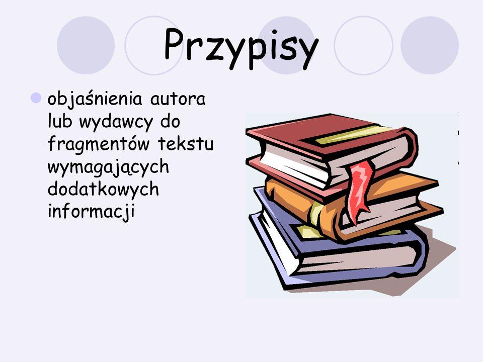 Przypisy objaśnienia autora lub wydawcy do fragmentów tekstu wymagających dodatkowych informacji