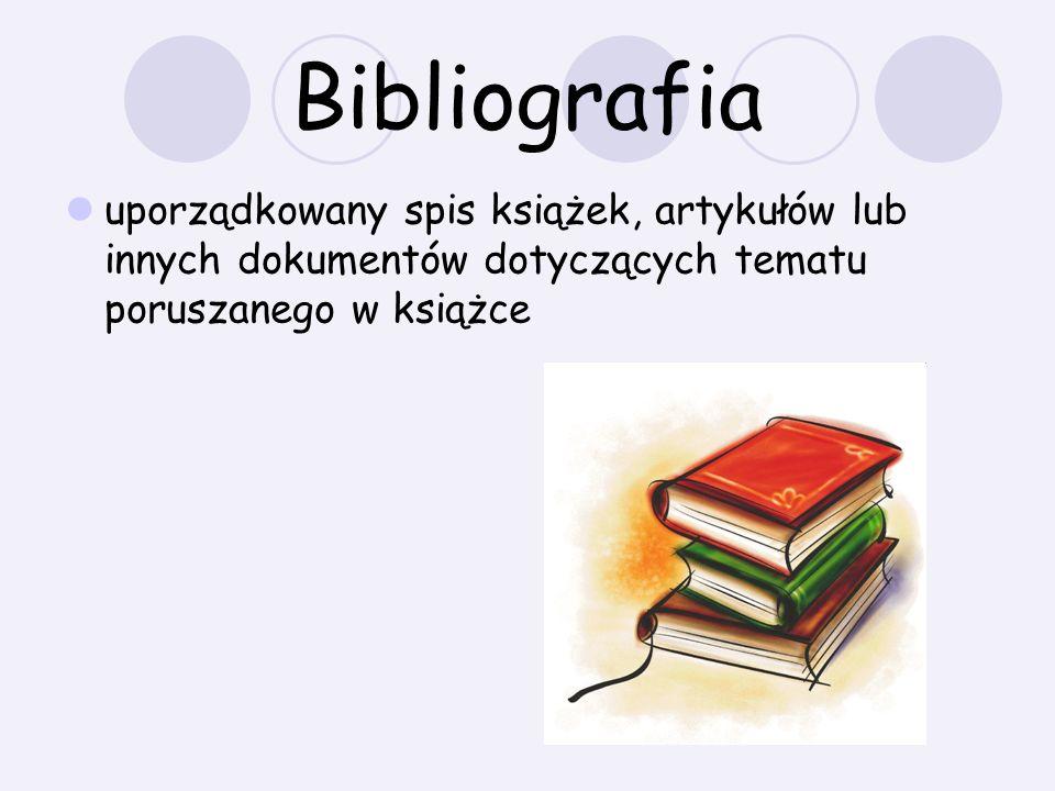 Bibliografia uporządkowany spis książek, artykułów lub innych dokumentów dotyczących tematu poruszanego w książce.