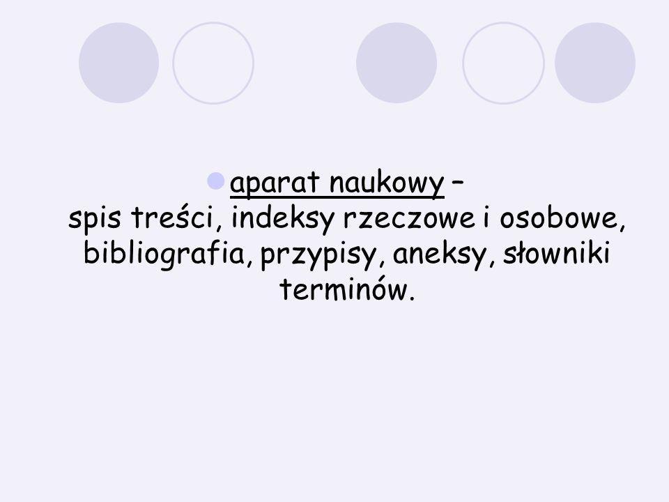 aparat naukowy – spis treści, indeksy rzeczowe i osobowe, bibliografia, przypisy, aneksy, słowniki terminów.