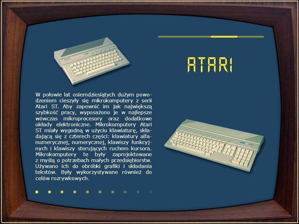 W połowie lat osiemdziesiątych dużym powo-dzeniem cieszyły się mikrokomputery z serii Atari ST.