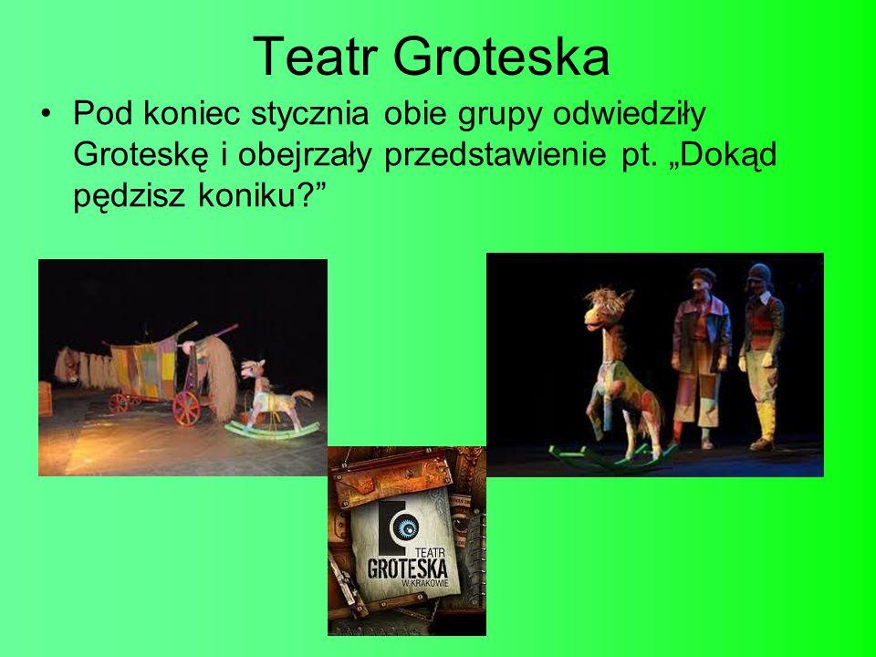 Teatr GroteskaPod koniec stycznia obie grupy odwiedziły Groteskę i obejrzały przedstawienie pt.
